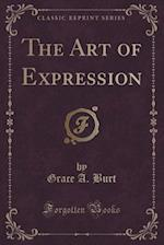 The Art of Expression (Classic Reprint) af Grace a. Burt