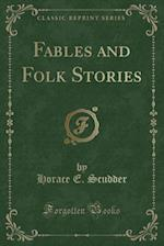 Fables and Folk Stories (Classic Reprint)