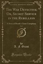 The War Detective; Or, Secret Service in the Rebellion, Vol. 7