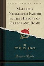 Malaria a Neglected Factor in the History of Greece and Rome (Classic Reprint)
