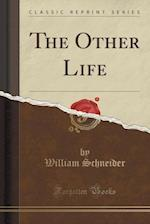 The Other Life (Classic Reprint) af William Schneider