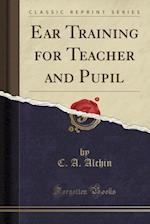 Ear Training for Teacher and Pupil (Classic Reprint)