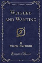 Weighed and Wanting (Classic Reprint)