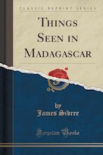 Things Seen in Madagascar (Classic Reprint)