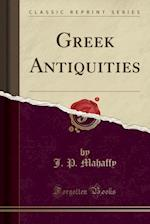 Greek Antiquities (Classic Reprint)