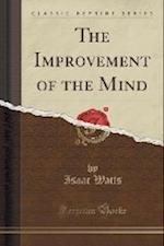 The Improvement of the Mind (Classic Reprint)