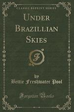 Under Brazillian Skies (Classic Reprint) af Bettie Freshwater Pool