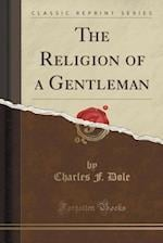 The Religion of a Gentleman (Classic Reprint)