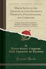 Major Issues in the Taxation of Life Insurance Products, Policyholders, and Companies