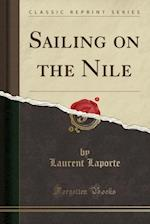 Sailing on the Nile (Classic Reprint) af Laurent Laporte