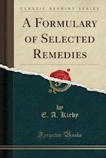 A Formulary of Selected Remedies (Classic Reprint)
