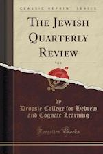 The Jewish Quarterly Review, Vol. 6 (Classic Reprint) af Dropsie College for Hebrew and Learning