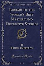 Library of the World's Best Mystery and Detective Stories (Classic Reprint)