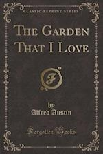 The Garden That I Love (Classic Reprint)