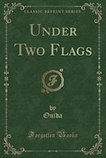 Under Two Flags (Classic Reprint)