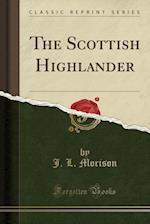 The Scottish Highlander (Classic Reprint)