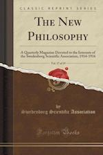 The New Philosophy, Vol. 17 of 19: A Quarterly Magazine Devoted to the Interests of the Swedenborg Scientific Association, 1914-1916 (Classic Reprint)