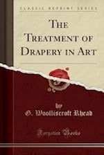 The Treatment of Drapery in Art (Classic Reprint)