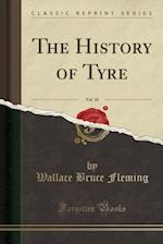 The History of Tyre, Vol. 10 (Classic Reprint)