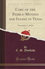 Care of the Feeble-Minded and Insane in Texas, Vol. 16