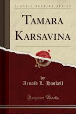 Tamara Karsavina (Classic Reprint)