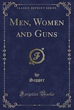 Men, Women and Guns (Classic Reprint)