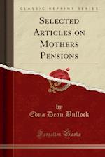 Selected Articles on Mothers Pensions (Classic Reprint)