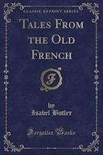 Tales From the Old French (Classic Reprint)