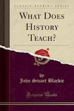What Does History Teach? (Classic Reprint)