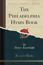 The Philadelphia Hymn Book (Classic Reprint)