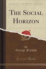 The Social Horizon (Classic Reprint)