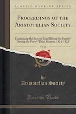 Proceedings of the Aristotelian Society, Vol. 22: Containing the Papers Read Before the Society During the Forty-Third Session, 1921-1922 (Classic Rep