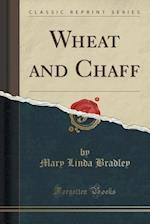 Wheat and Chaff (Classic Reprint) af Mary Linda Bradley