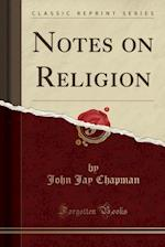 Notes on Religion (Classic Reprint)