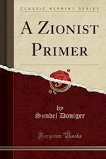 A Zionist Primer (Classic Reprint)