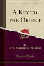 A Key to the Orient (Classic Reprint)