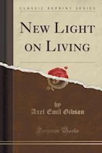 New Light on Living (Classic Reprint)