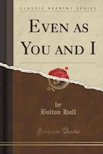 Even as You and I (Classic Reprint)