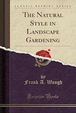 The Natural Style in Landscape Gardening (Classic Reprint)