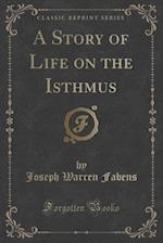 A Story of Life on the Isthmus (Classic Reprint)