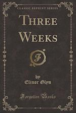 Three Weeks (Classic Reprint)