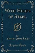 With Hoops of Steel (Classic Reprint)
