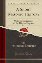 A Short Masonic History, Vol. 2 (Classic Reprint)