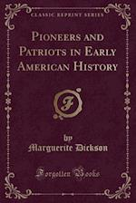 Pioneers and Patriots in Early American History (Classic Reprint)