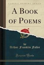 A Book of Poems (Classic Reprint)
