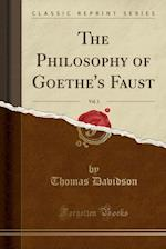 The Philosophy of Goethe's Faust, Vol. 1 (Classic Reprint)