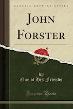 John Forster (Classic Reprint)