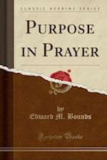 Purpose in Prayer (Classic Reprint)