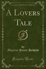 A Lovers Tale (Classic Reprint)