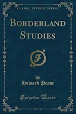 Borderland Studies (Classic Reprint)